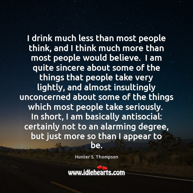 Image, I drink much less than most people think, and I think much