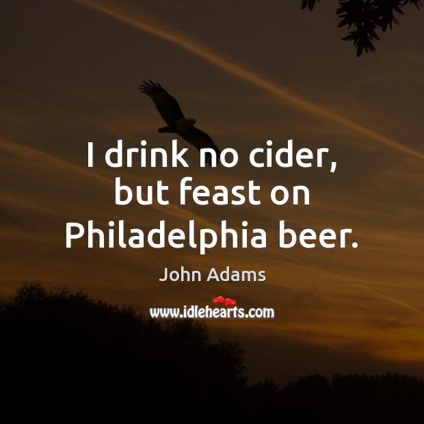 Image, I drink no cider, but feast on Philadelphia beer.