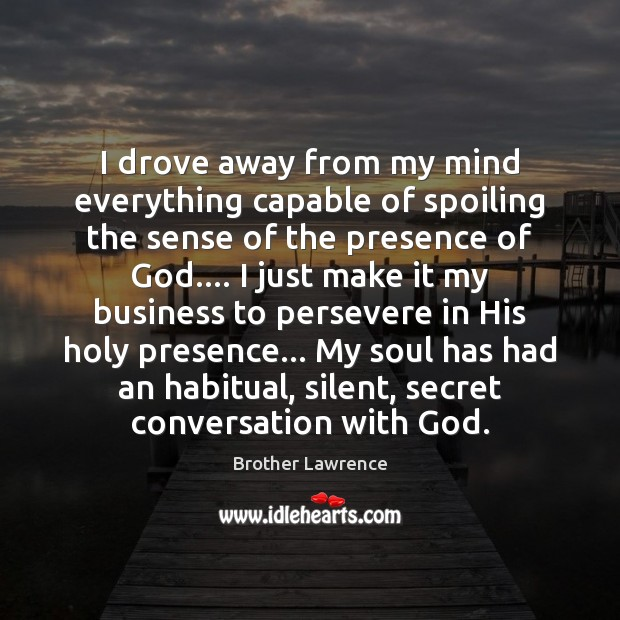 Image, I drove away from my mind everything capable of spoiling the sense
