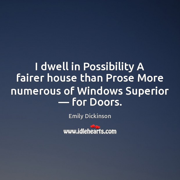 I dwell in Possibility A fairer house than Prose More numerous of Emily Dickinson Picture Quote