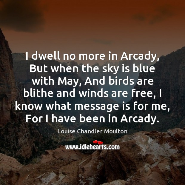 Image, I dwell no more in Arcady, But when the sky is blue