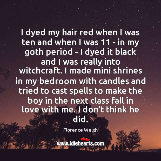 I dyed my hair red when I was ten and when I Florence Welch Picture Quote