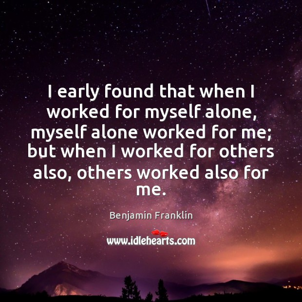 I early found that when I worked for myself alone, myself alone Image