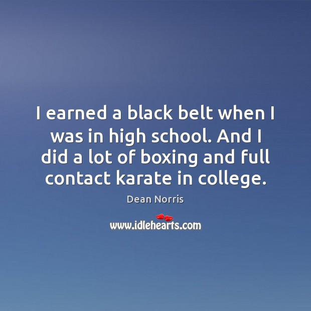 Dean Norris Picture Quote image saying: I earned a black belt when I was in high school. And