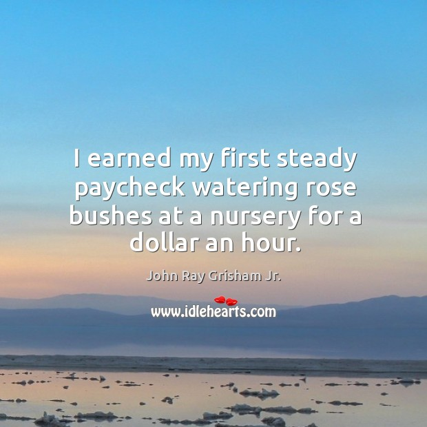 I earned my first steady paycheck watering rose bushes at a nursery for a dollar an hour. Image