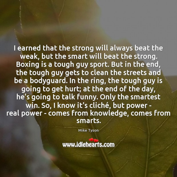 Image, I earned that the strong will always beat the weak, but the