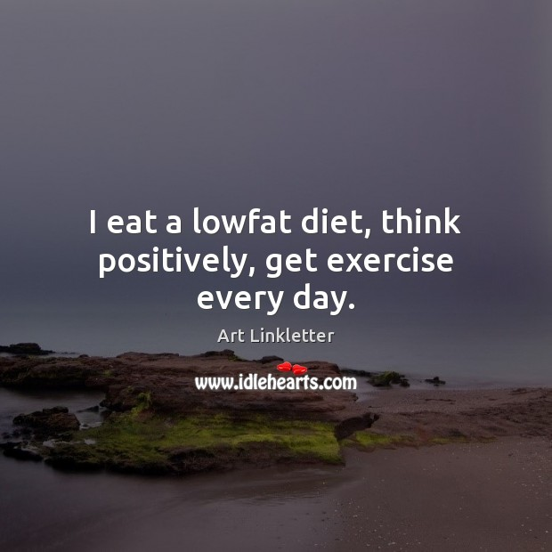 Image, I eat a lowfat diet, think positively, get exercise every day.