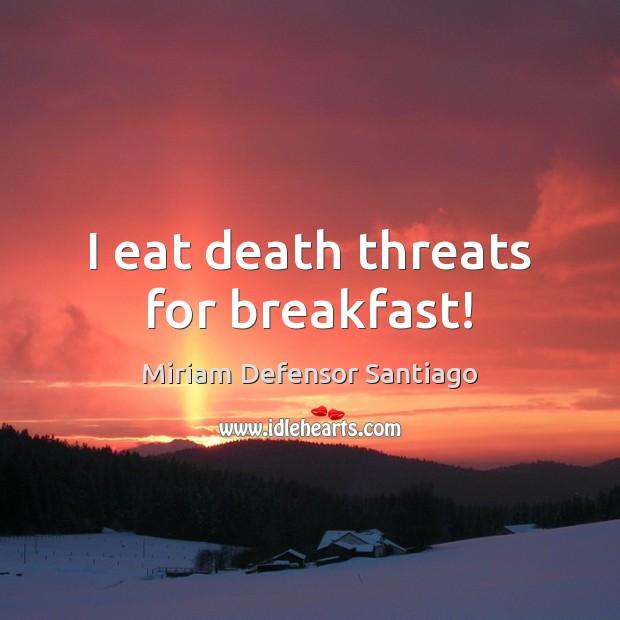 Image, I eat death threats for breakfast!