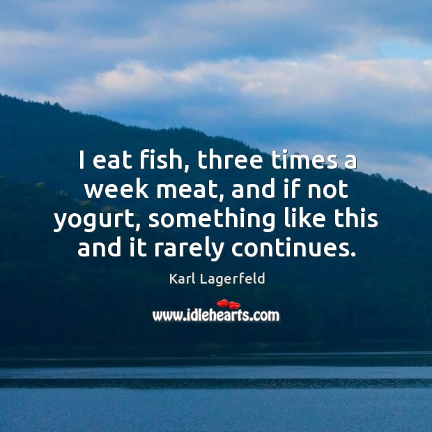 I eat fish, three times a week meat, and if not yogurt, something like this and it rarely continues. Image