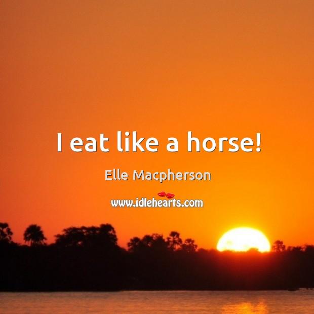 I eat like a horse! Image
