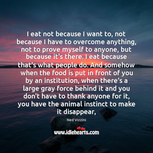 Image, I eat not because I want to, not because I have to