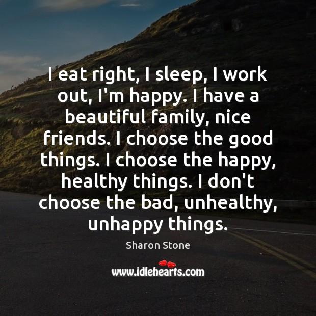 Image, I eat right, I sleep, I work out, I'm happy. I have