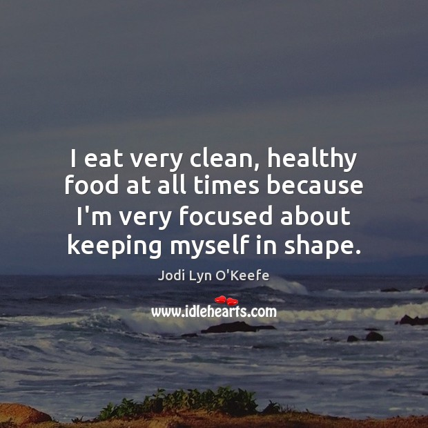 I eat very clean, healthy food at all times because I'm very Image