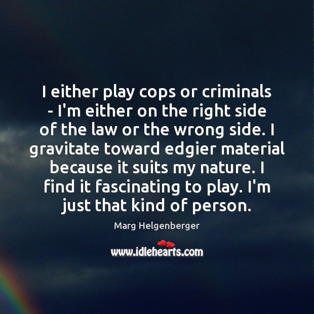 I either play cops or criminals – I'm either on the right Image
