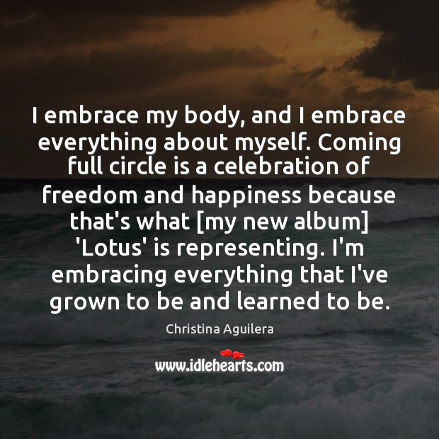 I embrace my body, and I embrace everything about myself. Coming full Christina Aguilera Picture Quote