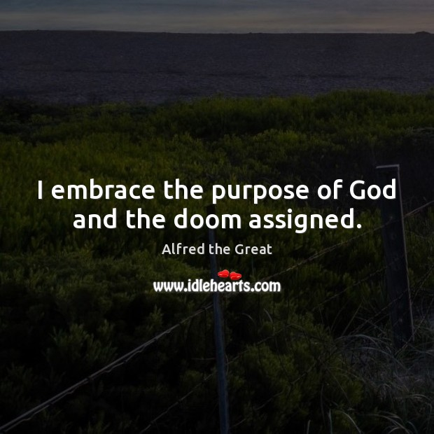 I embrace the purpose of God and the doom assigned. Image