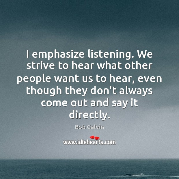 Image, I emphasize listening. We strive to hear what other people want us
