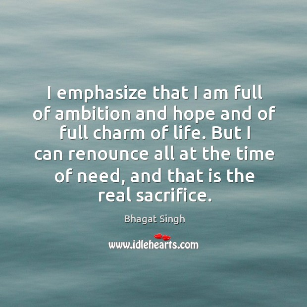 I emphasize that I am full of ambition and hope and of Bhagat Singh Picture Quote