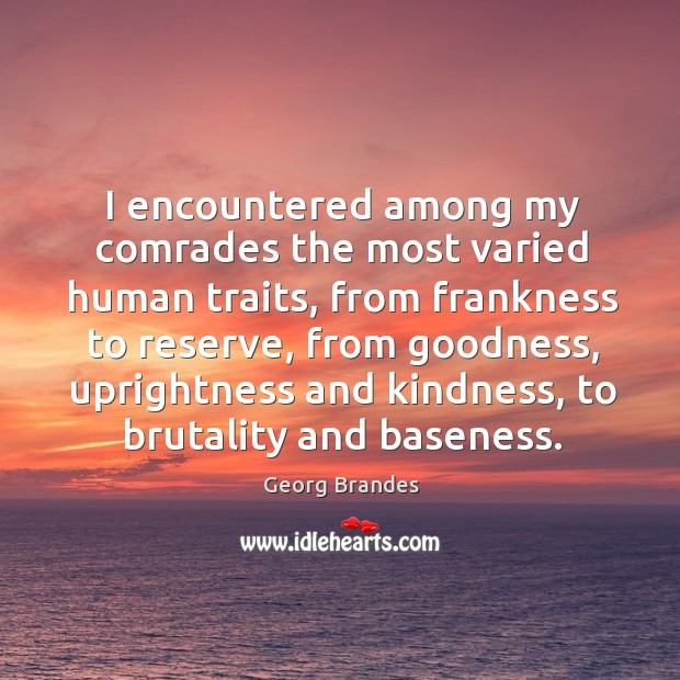 I encountered among my comrades the most varied human traits, from frankness to reserve Georg Brandes Picture Quote