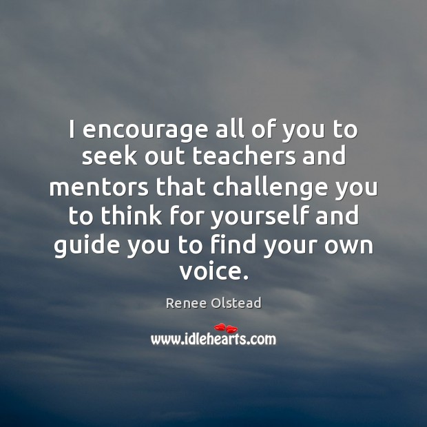 Image, I encourage all of you to seek out teachers and mentors that