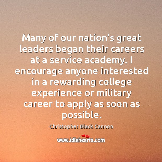 I encourage anyone interested in a rewarding college experience or military career to apply as soon as possible. Image