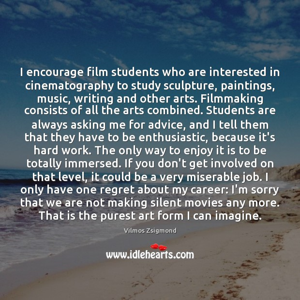I encourage film students who are interested in cinematography to study sculpture, Student Quotes Image