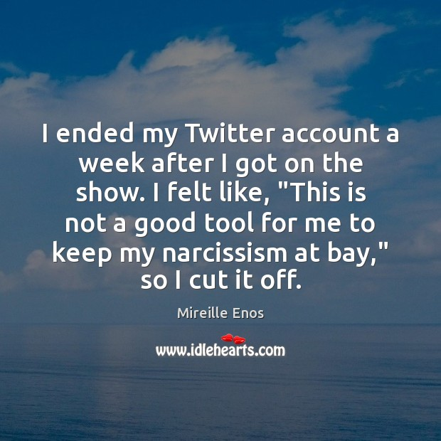 Mireille Enos Picture Quote image saying: I ended my Twitter account a week after I got on the