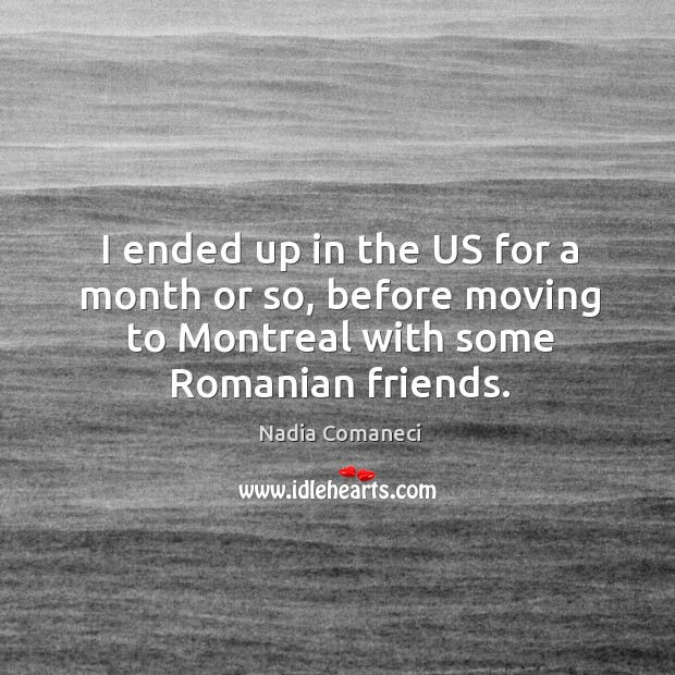 I ended up in the us for a month or so, before moving to montreal with some romanian friends. Image