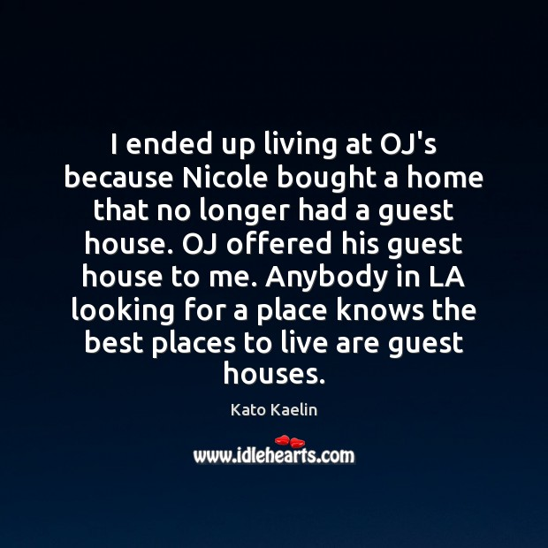 I ended up living at OJ's because Nicole bought a home that Kato Kaelin Picture Quote