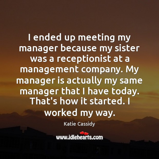 I ended up meeting my manager because my sister was a receptionist Image