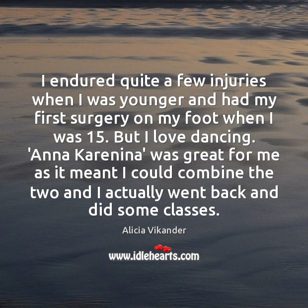 Image, I endured quite a few injuries when I was younger and had