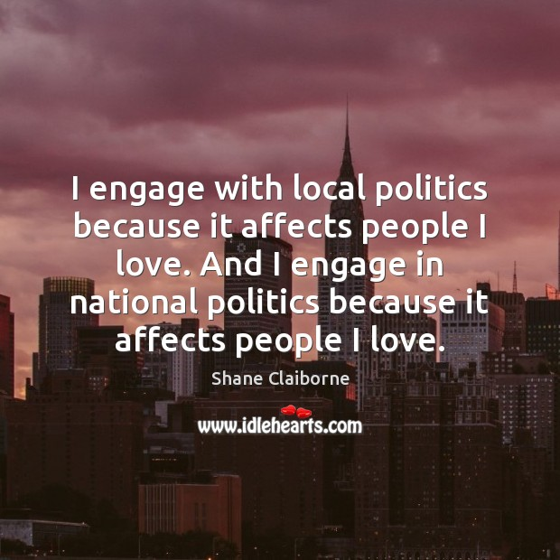 I engage with local politics because it affects people I love. And Image