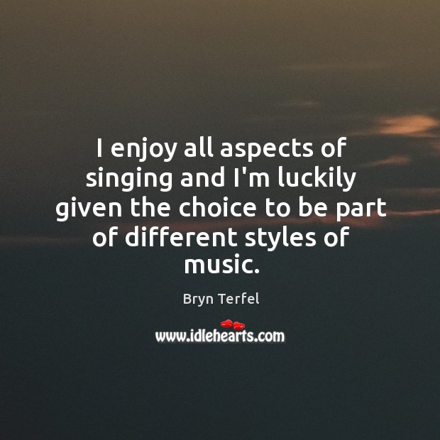Image, I enjoy all aspects of singing and I'm luckily given the choice