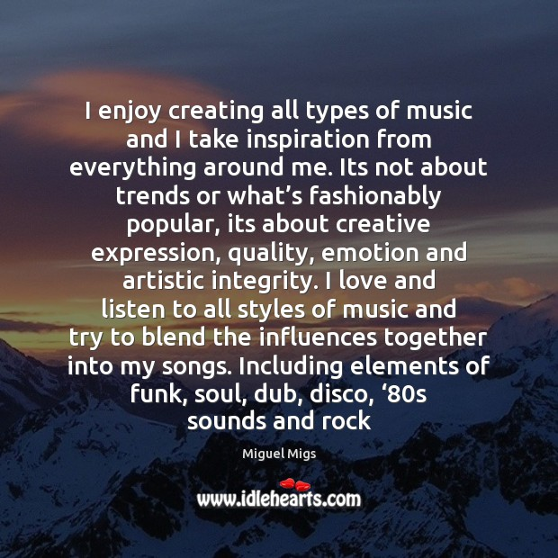 Image, I enjoy creating all types of music and I take inspiration from