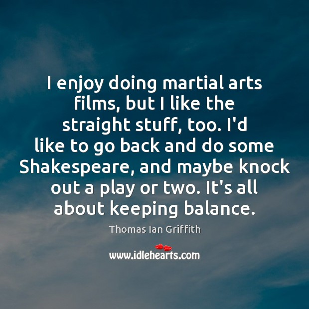 Image, I enjoy doing martial arts films, but I like the straight stuff,