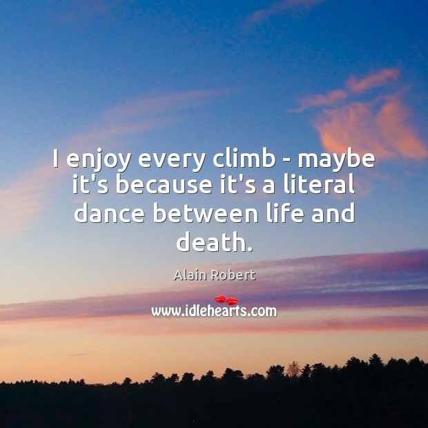 Image, I enjoy every climb – maybe it's because it's a literal dance between life and death.