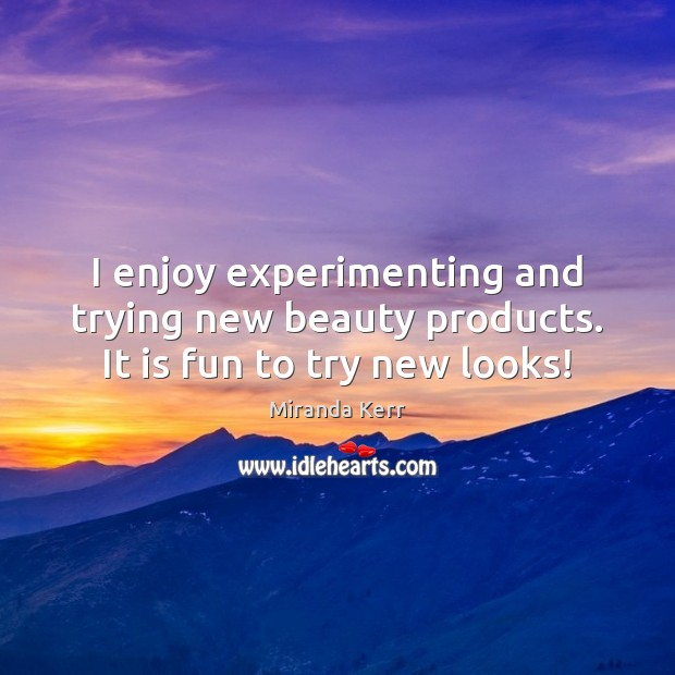 Image, I enjoy experimenting and trying new beauty products. It is fun to try new looks!