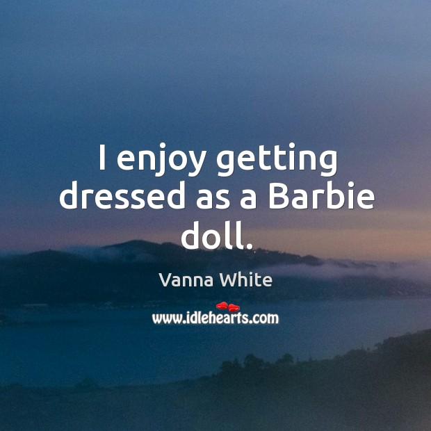 I enjoy getting dressed as a barbie doll. Image