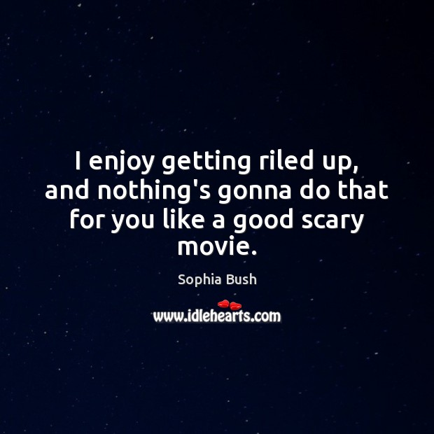 Image, I enjoy getting riled up, and nothing's gonna do that for you like a good scary movie.