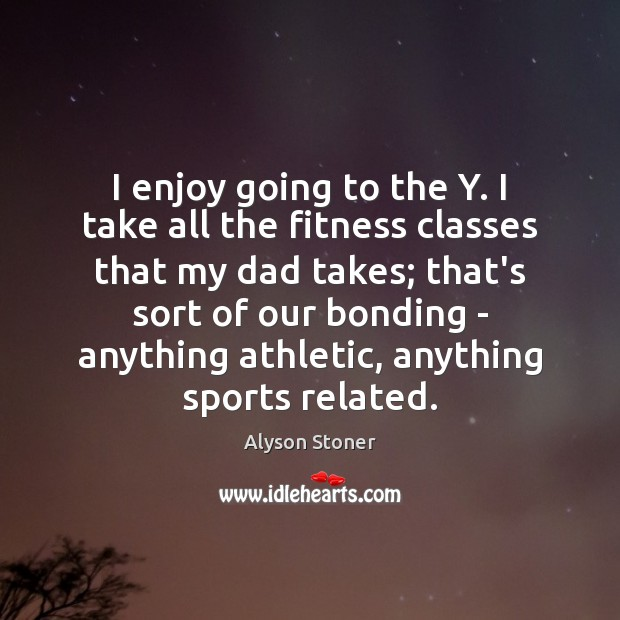 Image, I enjoy going to the Y. I take all the fitness classes