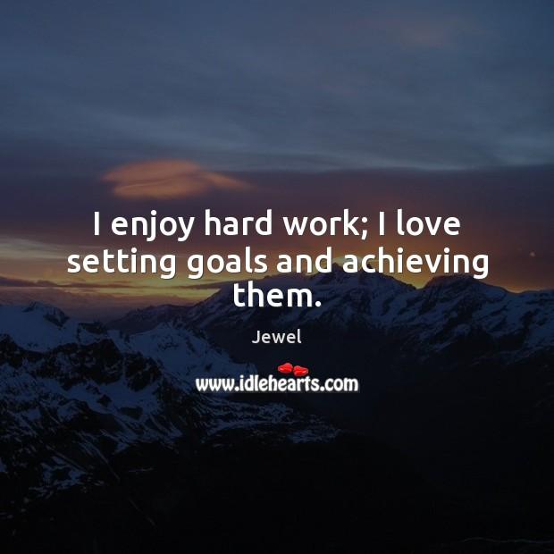 I enjoy hard work; I love setting goals and achieving them. Image