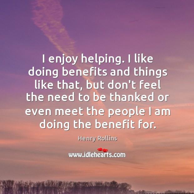 I enjoy helping. I like doing benefits and things like that, but Image