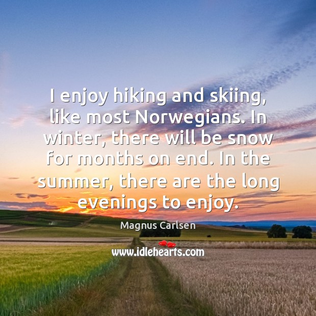 I enjoy hiking and skiing, like most Norwegians. In winter, there will Magnus Carlsen Picture Quote