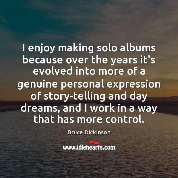 Image, I enjoy making solo albums because over the years it's evolved into