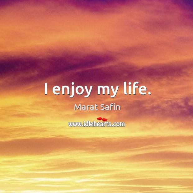 I enjoy my life. Image