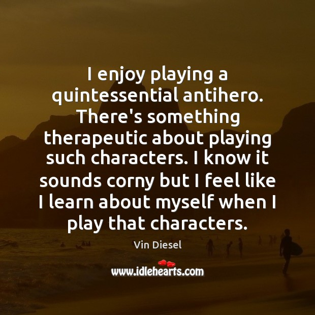 Image, I enjoy playing a quintessential antihero. There's something therapeutic about playing such