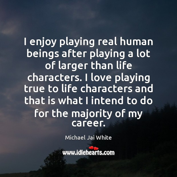 I enjoy playing real human beings after playing a lot of larger Image