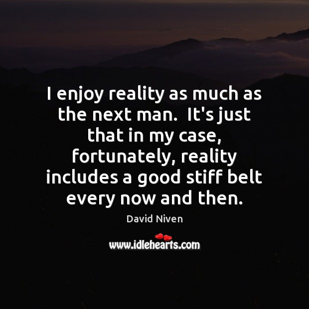 I enjoy reality as much as the next man.  It's just that Image