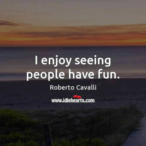 I enjoy seeing people have fun. Image