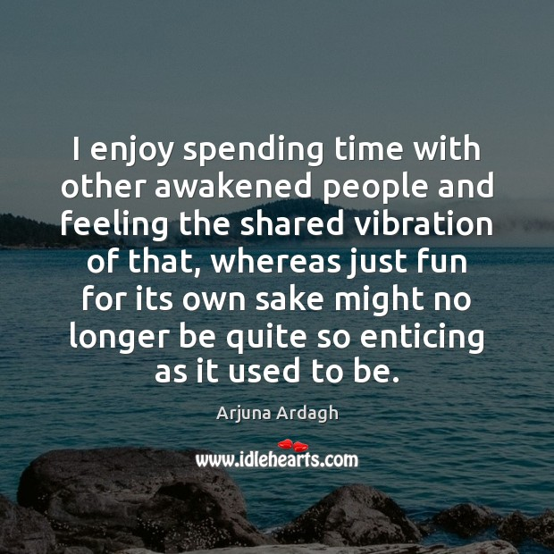 Image, I enjoy spending time with other awakened people and feeling the shared
